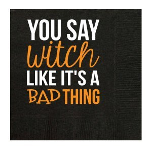 You Say Witch Like It's A Bad Thing Napkin