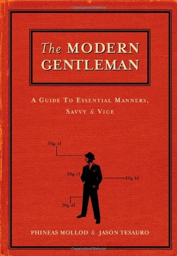 The Modern Gentleman- A Guide to Essential Manners, Savvy and Vice