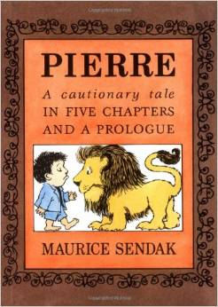 Pierre- A Cautionary Tale in Five Chapters and a Prologue by Maurice Sendak