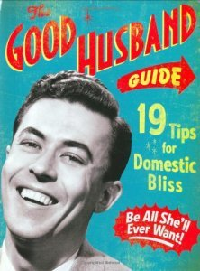 The Good Husband Guide- 19 Tips for Domestic Bliss