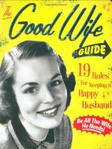 The Good Wife Guide- 19 Rules for Keeping a Happy Husband
