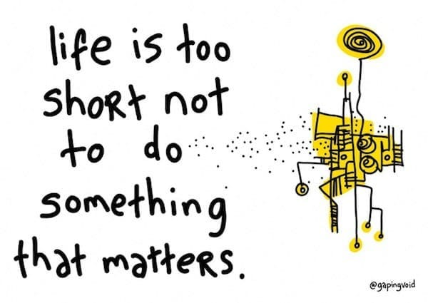 Life is too short not to do something that patters art print from gaping void