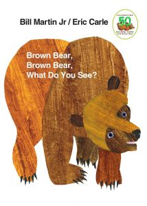Brown Bear, Brown Bear, What Do You See by Bill Martin Jr and Eric Carle
