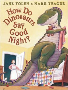 How Do Dinosaurs Say Goodnight, by Jane Yolen