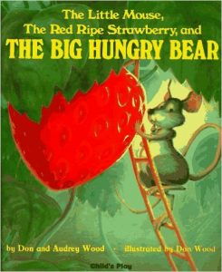 The Little Mouse, The Red Ripe Strawberry, and The Big Hungry Bear, by Don Wood