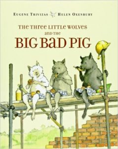 The Three Little Wolves and the Big Bad Pig, by Eugene Trivizas