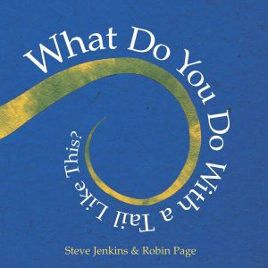 What Do You Do With a Tail Like This, by Steve Jenkins